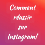 Comment réussir sur Instagram!