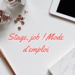 Stage, job! mode d'emploi